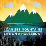 Life On A Houseboat Lyrics I Can See Mountains