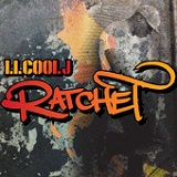 Ratchet (Single) Lyrics LL COOL J