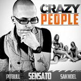Crazy People (Single) Lyrics Sensato, Pitbull & Sak Noel