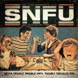 Never Trouble Trouble Until Trouble Troubles You  Lyrics SNFU