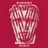 Brighter Lyrics WhoMadeWho