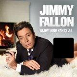 Blow Your Pants Off Lyrics Jimmy Fallon