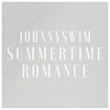 Summertime Romance (Single) Lyrics Johnnyswim