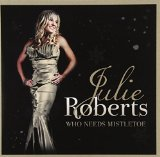 Who Needs Mistletoe Lyrics Julie Roberts