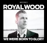 We Were Born to Glory Lyrics Royal Wood