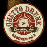 Ghetto Drunk Remixed, Vol.2 Lyrics Timewarp Inc