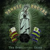 The Everlasting Greed Lyrics Yankee Brutal