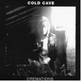 Cremations Lyrics Cold Cave