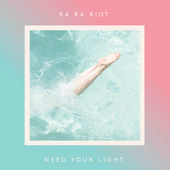 Need Your Light Lyrics Ra Ra Riot