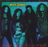 Make Them Die Slowly Lyrics White Zombie