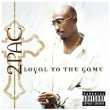 Loyal To The Game Lyrics 2PAC
