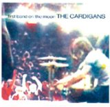 First Band On The Moon Lyrics Cardigans