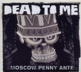 Moscow Penny Ante Lyrics Dead To Me