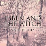 Violet Cries Lyrics Esben And The Witch