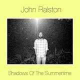 Shadows Of The Summertime Lyrics John Ralston