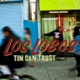 Tin Can Trust Lyrics Los Lobos