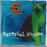 Material Sunset Lyrics Mad Dog Loose