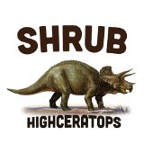 Highceratops Lyrics Shrub