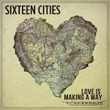 Love Is Making a Way Lyrics Sixteen Cities