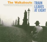 Train Leaves at Eight Lyrics The Walkabouts