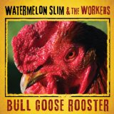 Bull Goose Rooster Lyrics Watermelon Slim & The Workers