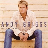 This I Gotta See Lyrics Andy Griggs