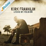 Losing My Religion Lyrics Kirk Franklin