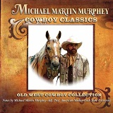 Cowboy Classics: Old West Cowboy Collection Lyrics Michael Martin Murphey