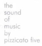 The Sound of Music by Pizzicato Five Lyrics Pizzicato Five