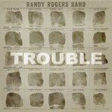 Trouble Lyrics Randy Rogers Band