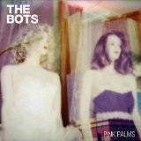 Pink Palms Lyrics The Bots