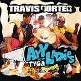 Ayy Ladies (Single) Lyrics Travis Porter