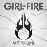 Not Broken Lyrics Girl On Fire