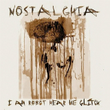 I Am Robot Hear Me Glitch Lyrics Nostalghia
