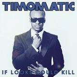 If Looks Could Kill (Single) Lyrics Timomatic