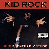 The Polyfuze Method Lyrics Kid Rock