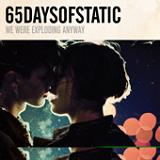 We Were Exploding Anyway Lyrics 65daysofstatic