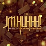 JMHUHHH! (Hosted By DJ Carisma & DJ Official) Lyrics Joe Moses