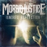 Ignored Reflection Lyrics Morbid Justice