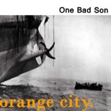 Orange City Lyrics One Bad Son