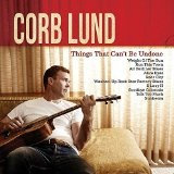 Things That Can't Be Undone  Lyrics Corb Lund