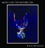Raise My Glass Lyrics Micky & The Motorcars