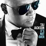 It's Not Over Lyrics Taj Jackson