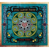 You Were Here Lyrics Mark Miller
