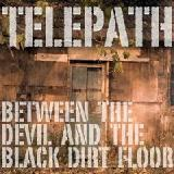 Between The Devil And The Black Dirt Floor Lyrics Telepath
