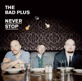 Never Stop Lyrics The Bad Plus