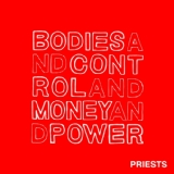 BODIES AND CONTROL AND MONEY AND POWER Lyrics The Priests