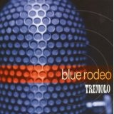 Tremolo Lyrics Blue Rodeo