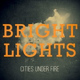 Bright Lights Lyrics Cities Under Fire