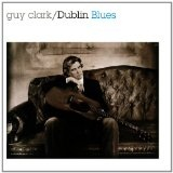 Dublin Blues Lyrics Guy Clark
